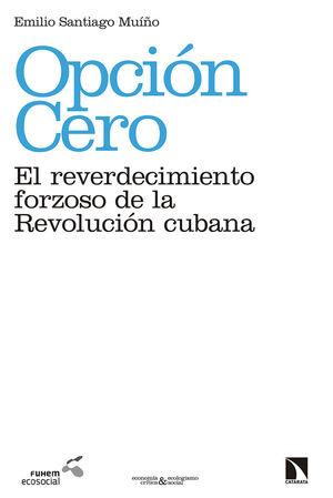 OPCIÓN CERO: EL REVERDECIMIENTO FORZOSO DE LA REVOLUCIÓN CUBANA