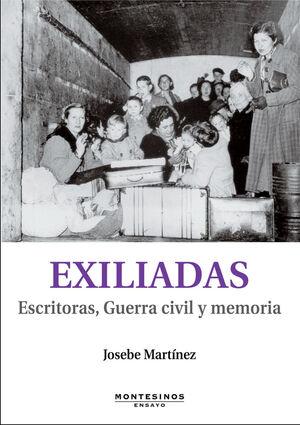 EXILIADAS. ESCRITORAS, GUERRA CIVIL Y MEMORIA