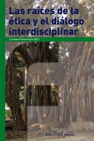 LAS RAÍCES DE LA ÉTICA Y EL DIÁLOGO INTERDISCIPLINAR