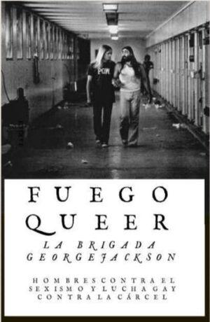 FUEGO QUEER. HOMBRES CONTRA EL SEXISO Y LUCHA GAY CONTRA LA CARCEL