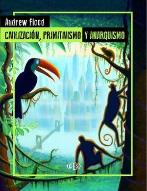 CIVILIZACION, PRIMITIVISMO Y ANARQUISMO