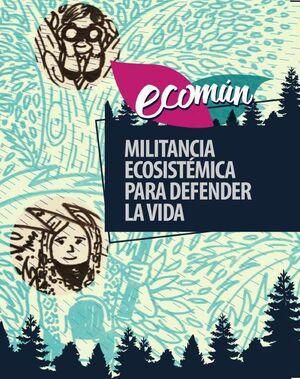 ECOMUN. MILITANCIA ECOSISTEMICA PARA DEFENDER LA VIDA