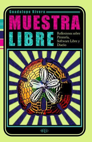 MUESTRA LIBRE: REFLEXIONES SOBRE PIRATERIA, SOFTWARE LIBRE Y DISEÑO