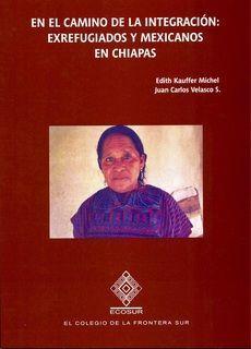 EN EL CAMINO DE LA INTEGRACION: EXREFUGIADOS Y MEXICANOS EN CHIAPAS