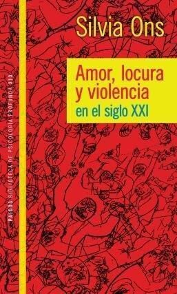 AMOR, LOCURA Y VIOLENCIA EN EL SIGLO XXI