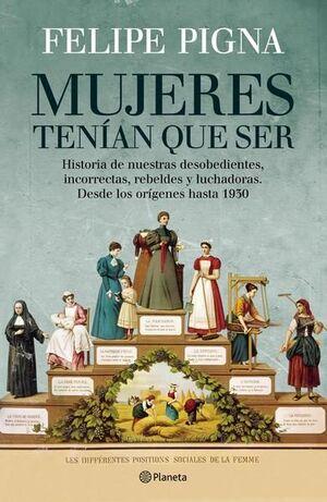 MUJERES TENÍAN QUE SER : HISTORIA DE NUESTRAS DESOBEDIENTES, INCORRECTAS, REBELD