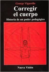 CORREGIR EL CUERPO. HISTORIA DE UN PODER PEDAGÓGICO