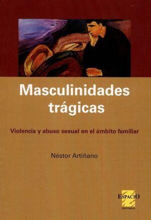 MASCULINIDADES  TRÁGICAS.  VIOLENCIA Y  ABUSO SEXUAL EN  EL ÁMBITO  FAMILIAR