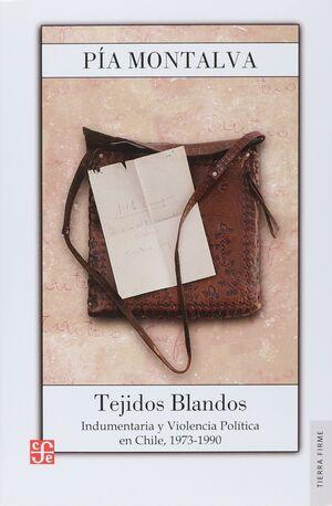 TEJIDOS BLANDOS. INDUMENTARIA Y VIOLENCIA POLÍTICA. CHILE 1973-1990