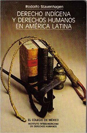 DERECHO INDIGENA Y DERECHOS HUMANOS EN AMERICA LATINA