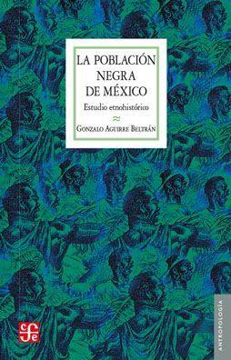 LA POBLACIÓN NEGRA EN MÉXICO: ESTUDIO ETNOHISTÓRICO