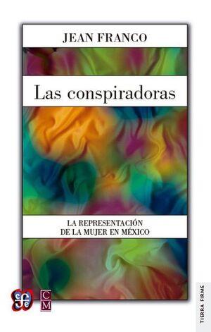 LAS CONSPIRADORAS : LA REPRESENTACIÓN DE LA MUJER EN MÉXICO