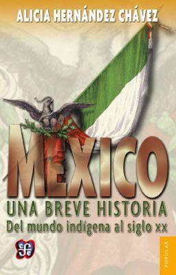 MÉXICO : UNA BREVE HISTORIA DEL MUNDO INDÍGENA AL SIGLO XX