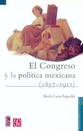 EL CONGRESO Y LA POLÍTICA MEXICANA (1875-1911)