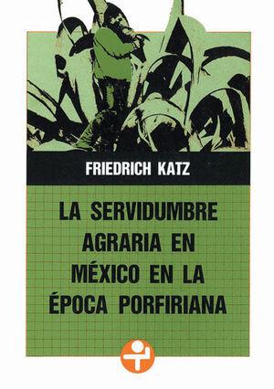 SERVIDUMBRE AGRARIA EN MÉXICO EN LA ÉPOCA PORFIRIANA
