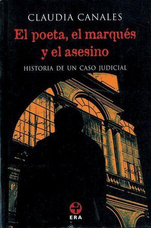 EL POETA EL MARQUÉS Y EL ASESINO HISTORIA DE UN CASO JUDICIAL