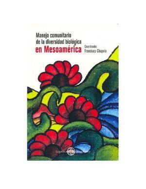 MANEJO COMUNITARIO DE LA DIVERSIDAD BIOLÓGICA EN MESOAMÉRICA