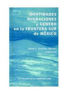 IDENTIDADES, MIGRACIONES Y GÉNERO EN LA FRONTERA SUR DE MÉXICO