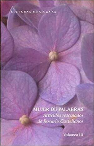 MUJERES DE PALABRAS , ARTICULOS RESCATADOS DE ROSARIO CASTELLANOS VOLUMEN III