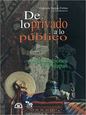 DE LO PRIVADO A LO PUBLICO ORGANIZACIONES EN CHIAPAS