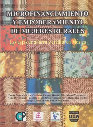 MICROFINANCIAMIENTO Y EMPODERAMIENTO DE LAS MUJERES RURALES. LAS CAJAS DE AHORRO Y CRÉDITO EN MÉXICO