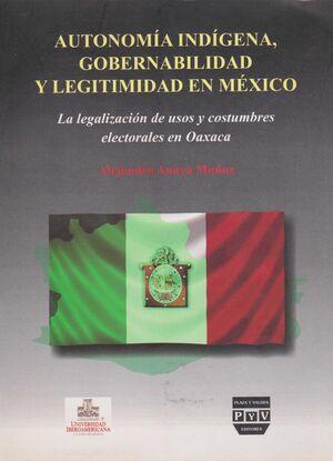 AUTONOMÍA INDÍGENA, GOBERNABILIDAD Y LEGITIMIDAD EN MÉXICO. LA LEGALIZACIÓN DE U