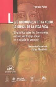 LAS GUERRERAS DE LA NOCHE: LO DIFÍCIL DE LA VIDA FÁCIL: DIAGNÓSTI CO SOBRE LAS DIMENSIONES SOCIALES DEL TRABAJO SEXUAL EN EL ESTADO DE VERACRUZ