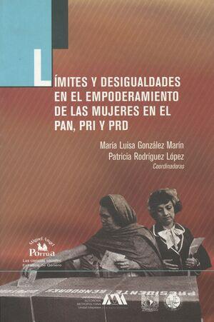 LÍMITES Y DESIGUALDADES EN EL EMPODERAMIENTO DE LAS MUJERES EN EL PAN ,PRI Y PRD