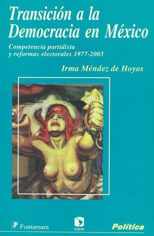 TRANSICIÓN A LA DEMOCRACIA EN MÉXICO. COMPETENCIA PARTIDISTA Y REFORMAS ELECTORALES 1977-2003