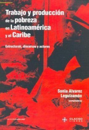 TRABAJO Y PRODUCCIÓN DE LA POBREZA EN LATINOAMERICA Y EL CARIBE