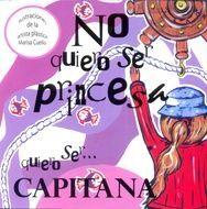 NO QUIERO SER PRINCESA, QUIERO SER ... CAPITANA