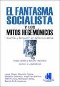 EL FANTASMA SOCIALISTA Y LOS MITOS HEGEMÓNICOS