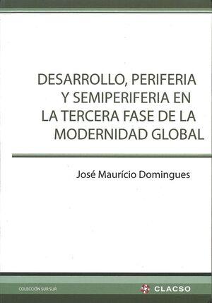 DESARROLLO, PERIFERIA Y SEMIPERIFERIA EN LA TERCERA FASE DE LA MODERNIDAD GLOBAL