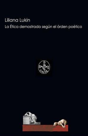 LA ÉTICA DEMOSTRADA SEGÚN EL ORDEN POÉTICO