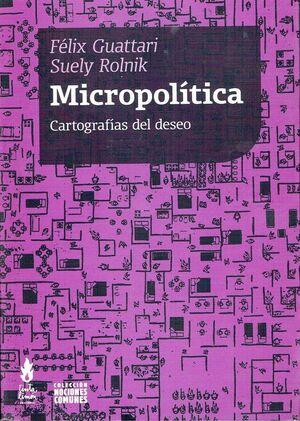 MICROPOLITICA. CARTOGRAFIAS DEL DESEO