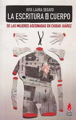 LA ESCRITURA EN EL CUERPO DE LAS MUJERES ASESINADAS EN CIUDAD JUAREZ.