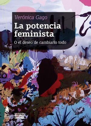 LA POTENCIA FEMINISTA. O EL DESEO DE CAMBIARLO TODO