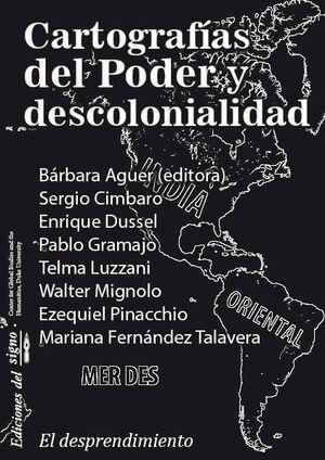 CARTOGRAFÍAS DEL PODER Y DESCOLONIALIDAD / BÁRBARA AGUER (EDITORA) ; SERGIO CIMB
