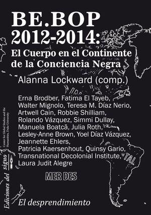 BE.BOP. 2012-2014. EL CUERPO EN EL CONTINENTE DE LA CONCIENCIA NEGRA