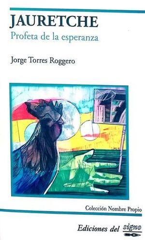 JAURETCHE : PROFETA DE LA ESPERANZA / JORGE TORRES ROGGERO.