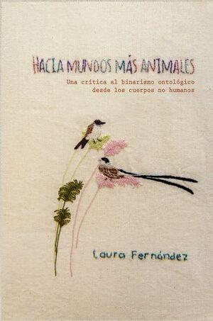 HACIA MUNDOS MAS ANIMALES. UNA CRITICA AL BINARISMO ONTOLOGICO DESDE LOS CUERPOS NO HUMANOS
