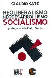 NEOLIBERALISMO, NEODESARROLLISMO, SOCIALISMO