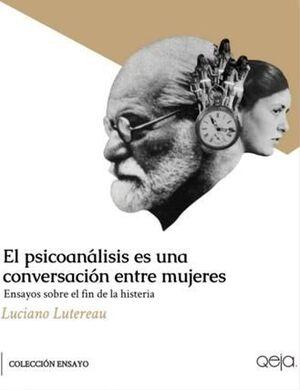 EL PSICOANALISIS ES UNA CONVERSACION ENTRE MUJERES
