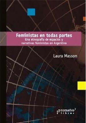 FEMINISTAS EN TODAS PARTES. UNA ETNOGRAFÍA DE ESPACIOS Y NARRATIVAS FEMINISTAS