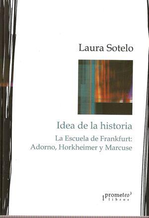 IDEAS SOBRE  LA HISTORIA. LA ESCUELA DE FRANKFURT: ADORNO, HORKHEIMER Y MARCUSE
