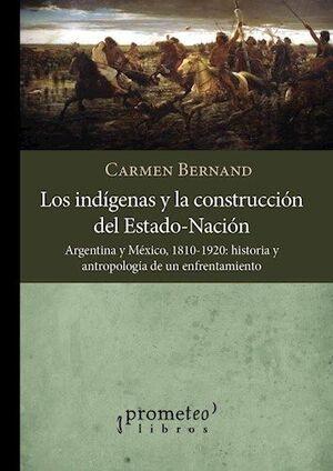 LOS INDÍGENAS Y LA CONSTRUCCIÓN DEL ESTADO NACIÓN. ARGENTINA Y MÉXICO 1810-1920