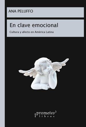 EN CLAVE EMOCIONAL : CULTURA Y AFECTO EN AMÉRICA LATINA