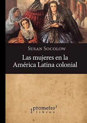 MUJERES EN LA AMERICA LATINA COLONIAL, LAS
