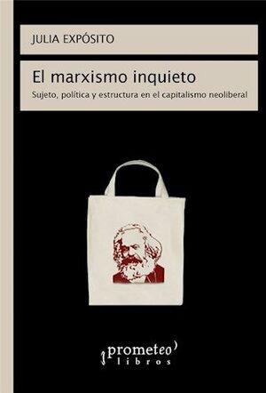 EL MARXISMO INQUIETO, SUJETO, POLITICA Y ESTRUCTURA EN EL CAPITALISMO NEOLIBERAL