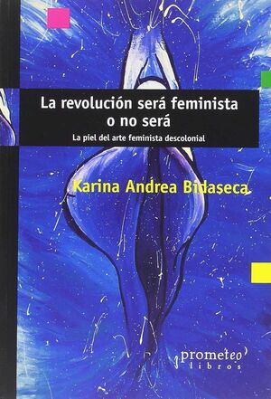 LA REVOLUCIÓN SERÁ FEMINISTA O NO SERÁ : LA PIEL DEL ARTE FEMINISTA DESCOLONIAL